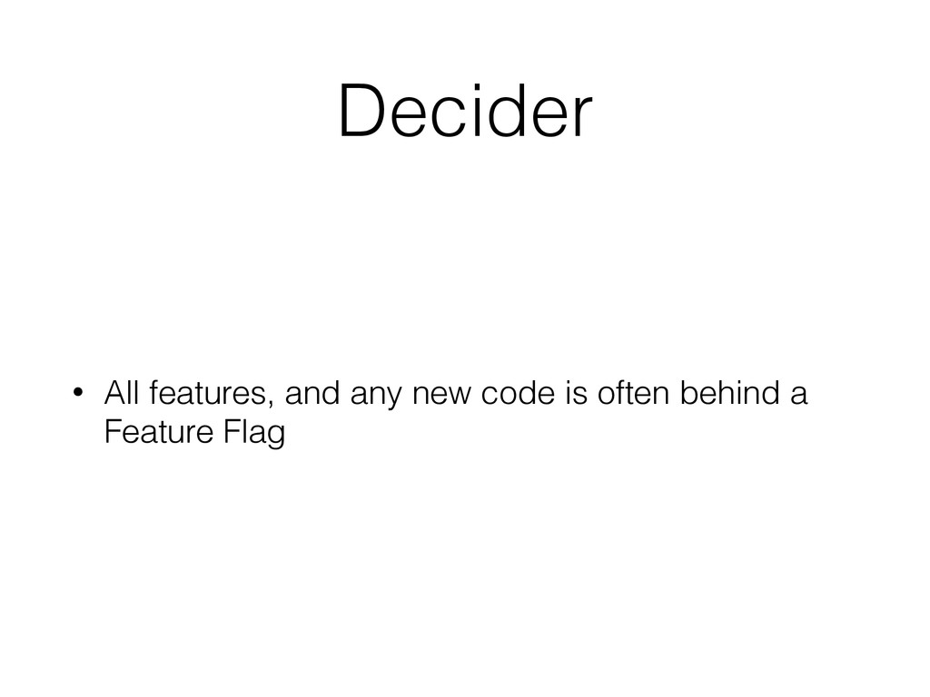Decider • All features, and any new code is oft...
