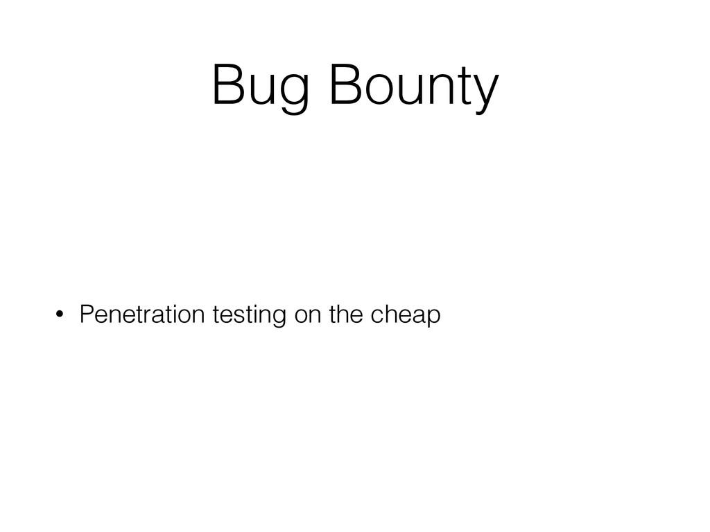 Bug Bounty • Penetration testing on the cheap