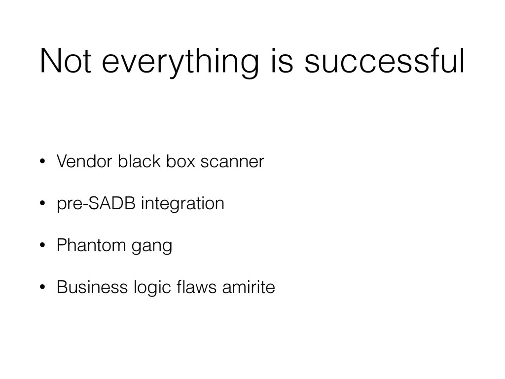 Not everything is successful • Vendor black box...