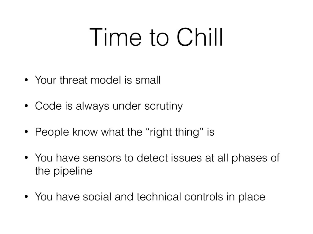 Time to Chill • Your threat model is small • Co...