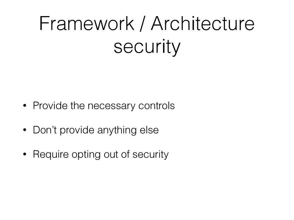 Framework / Architecture security • Provide the...