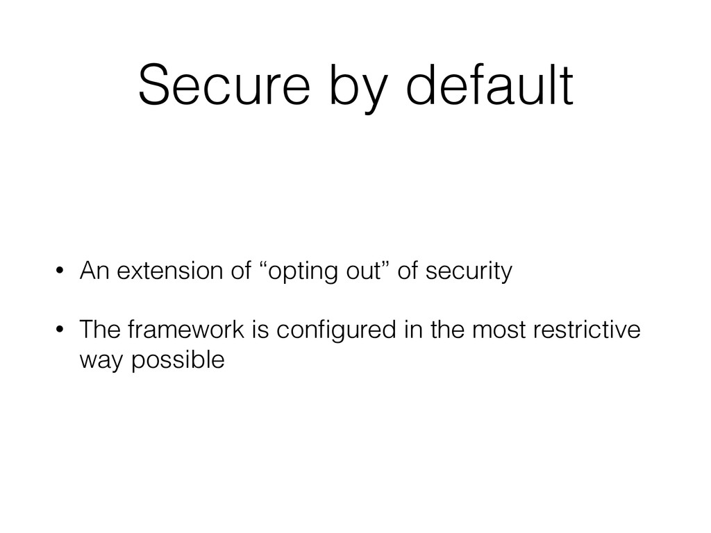 """Secure by default • An extension of """"opting out..."""