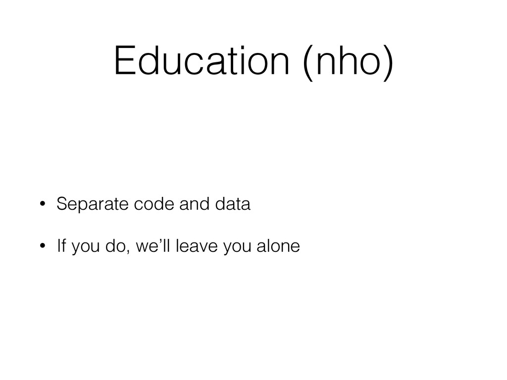 Education (nho) • Separate code and data • If y...