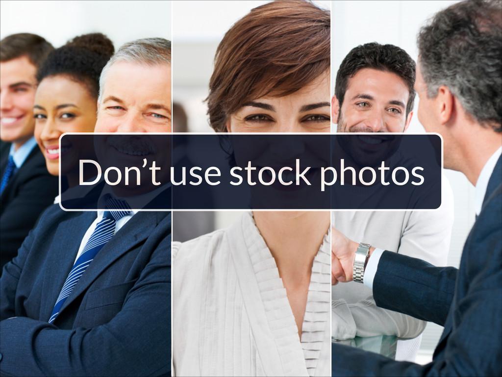 Don't use stock photos