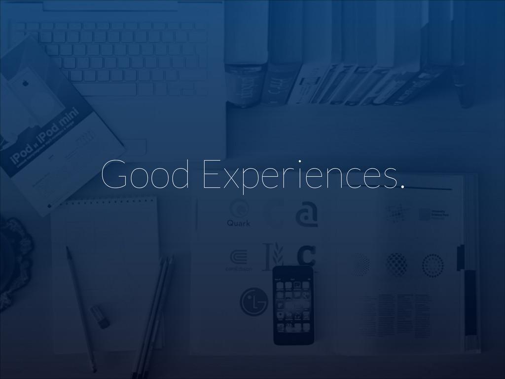 Good Experiences.