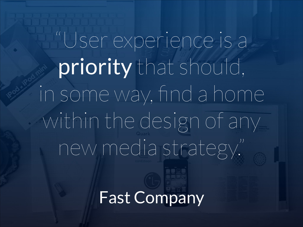 """""""User experience is a priority that should,  i..."""