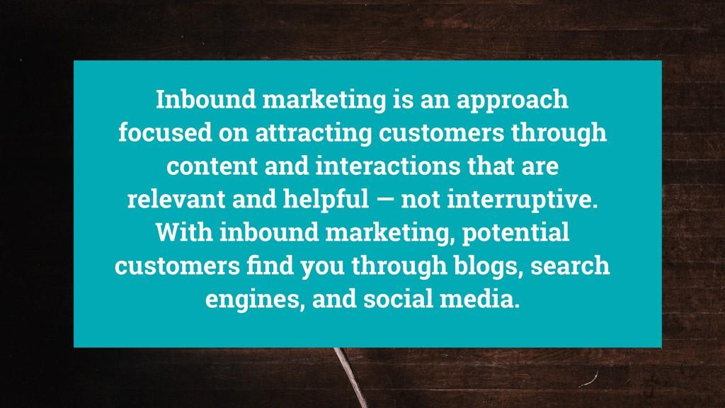 Inbound marketing is an approach focused on att...