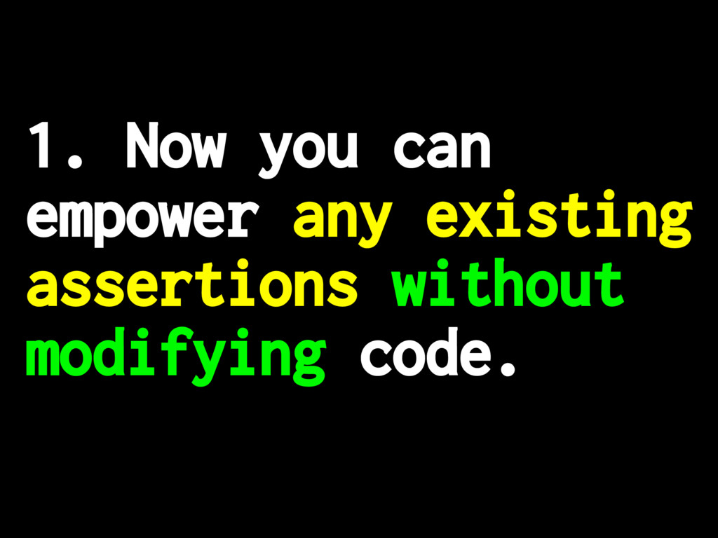 1. Now you can empower any existing assertions ...