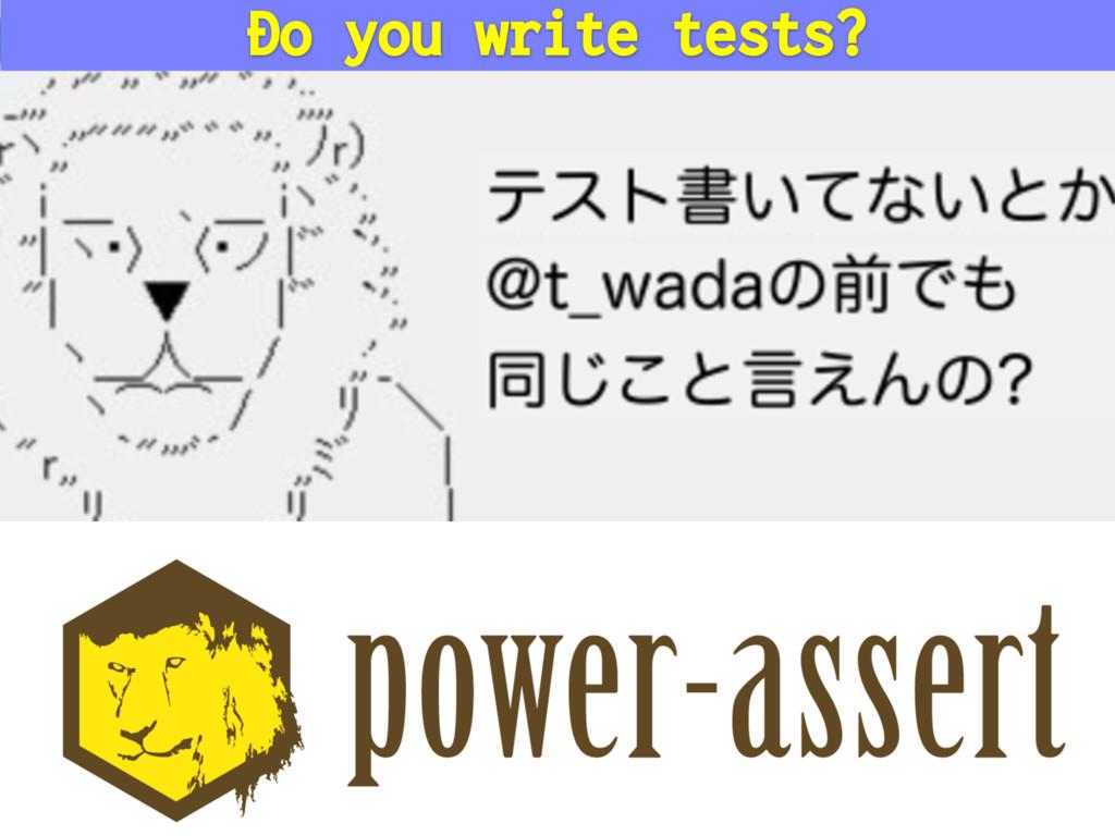 Do you write tests?