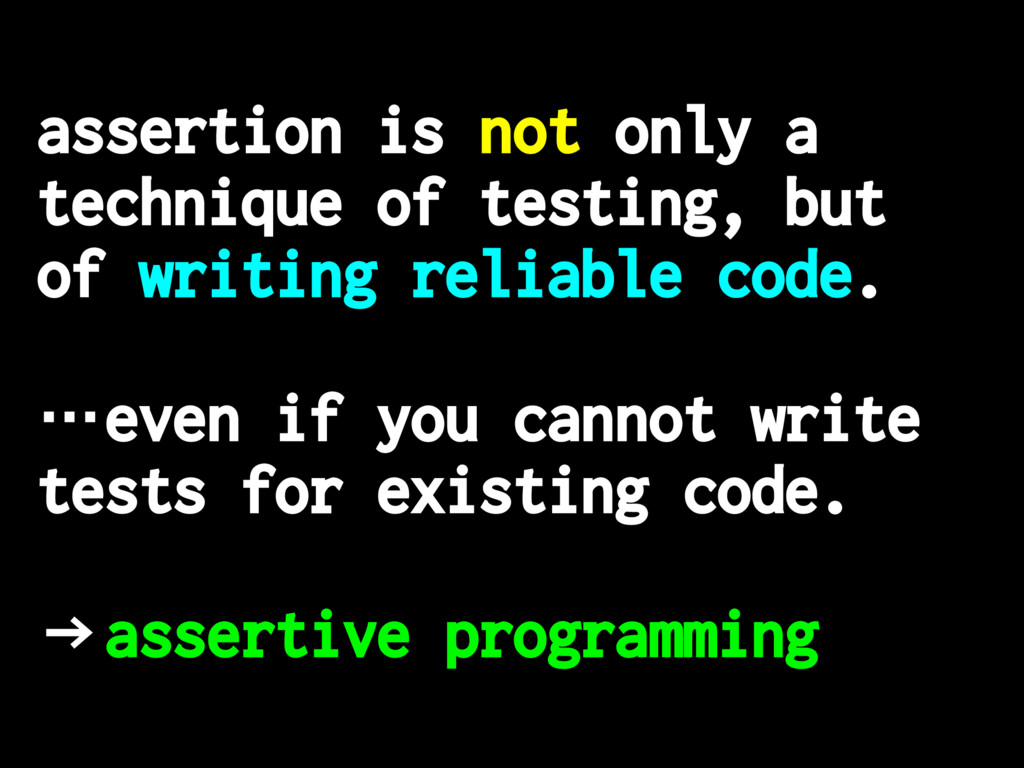 assertion is not only a technique of testing, b...
