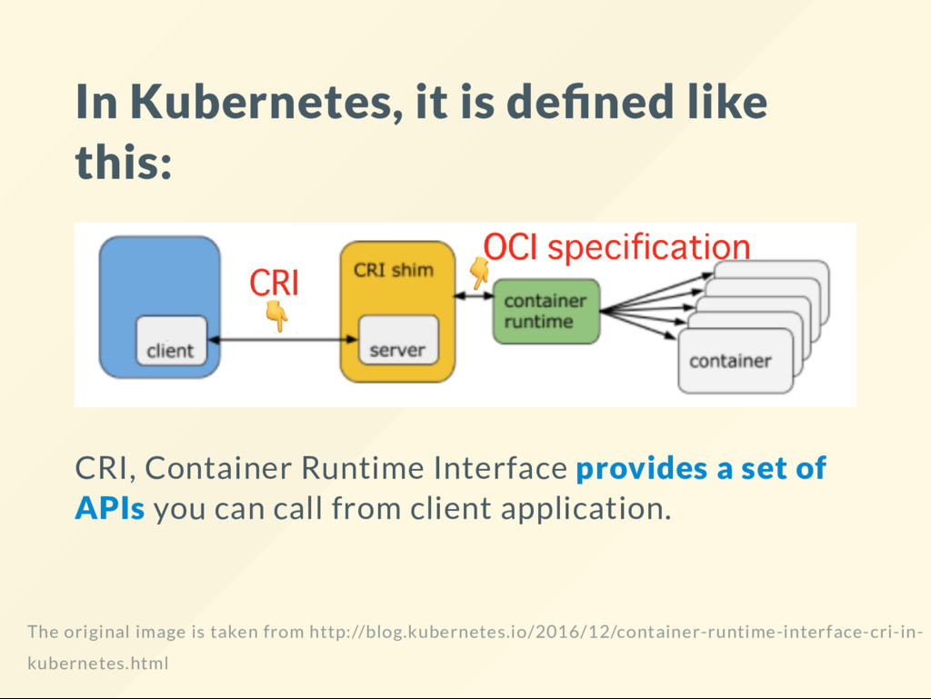 In Kubernetes, it is de ned like this: CRI, Con...