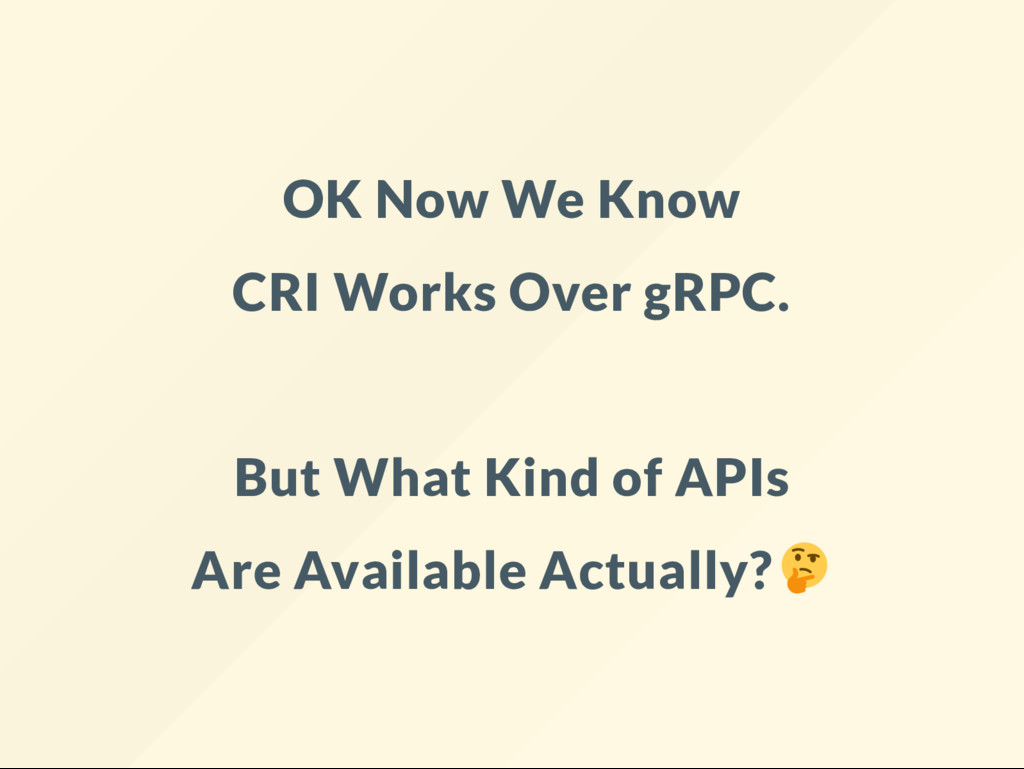 OK Now We Know CRI Works Over gRPC. But What Ki...