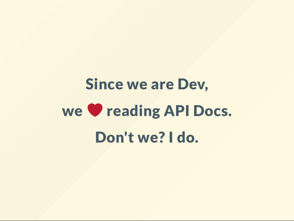 Since we are Dev, we reading API Docs. Don't we...