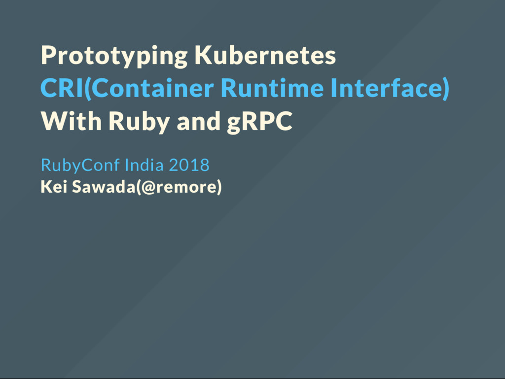 Prototyping Kubernetes CRI(Container Runtime In...