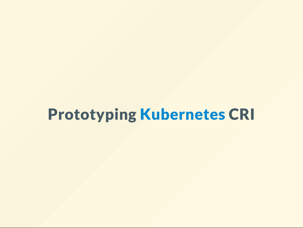 Prototyping Kubernetes CRI