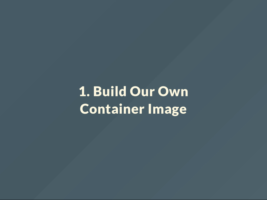 1. Build Our Own Container Image