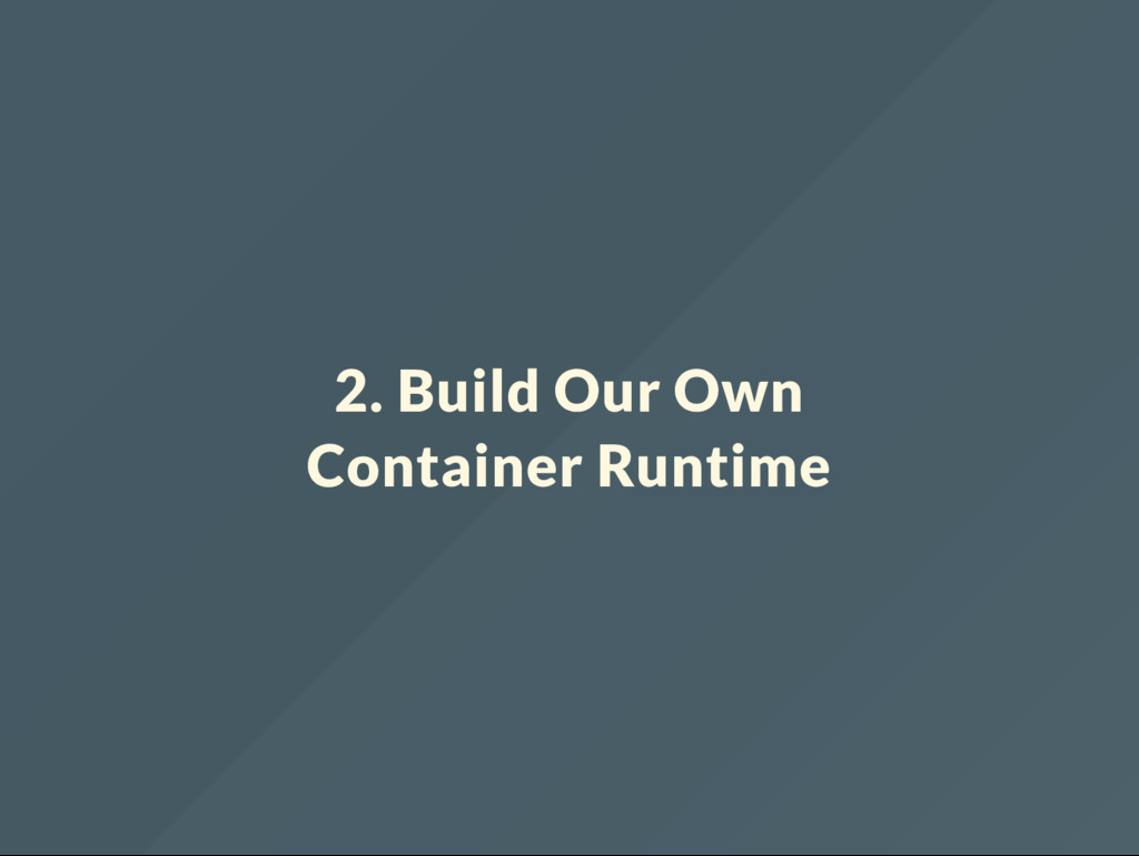 2. Build Our Own Container Runtime