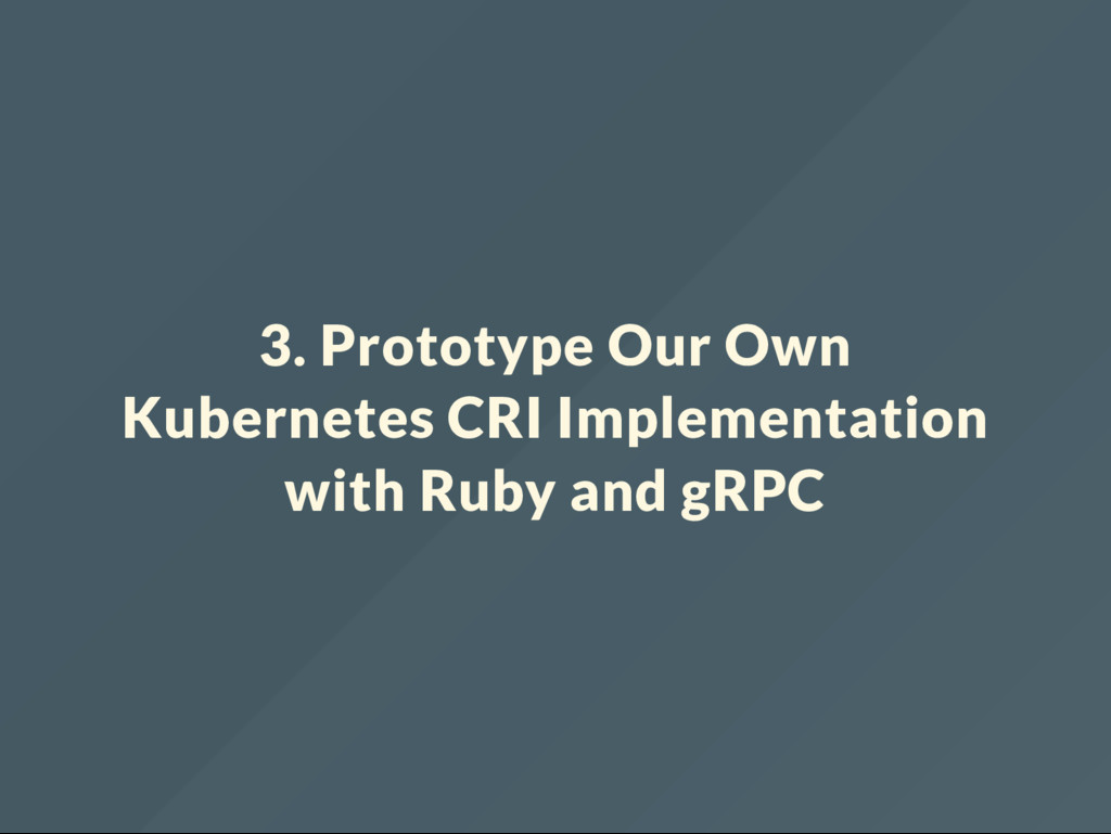 3. Prototype Our Own Kubernetes CRI Implementat...