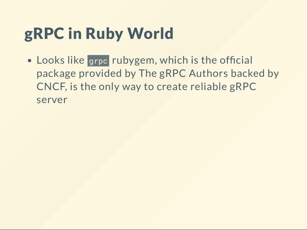 gRPC in Ruby World Looks like grpc rubygem, whi...
