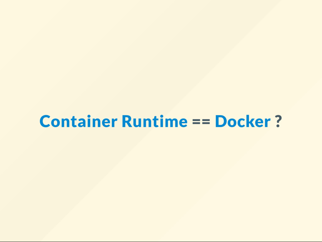 Container Runtime == Docker ?