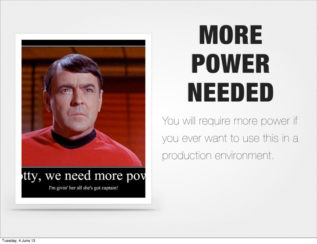 MORE POWER NEEDED You will require more power i...