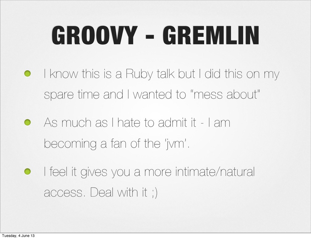 GROOVY - GREMLIN I know this is a Ruby talk but...