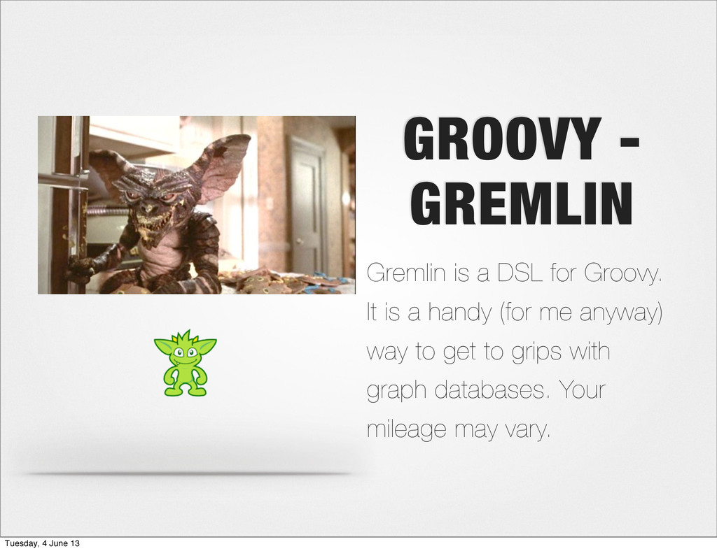 GROOVY - GREMLIN Gremlin is a DSL for Groovy. I...