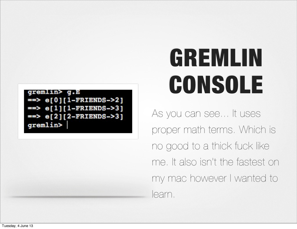 GREMLIN CONSOLE As you can see... It uses prope...