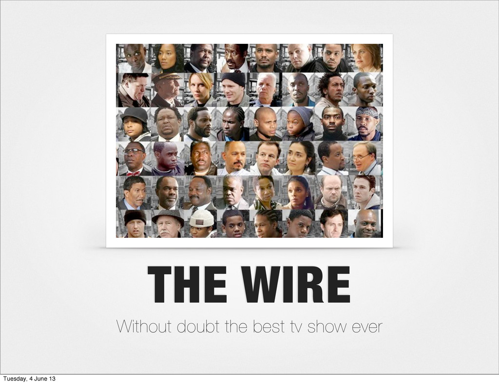 THE WIRE Without doubt the best tv show ever Tu...