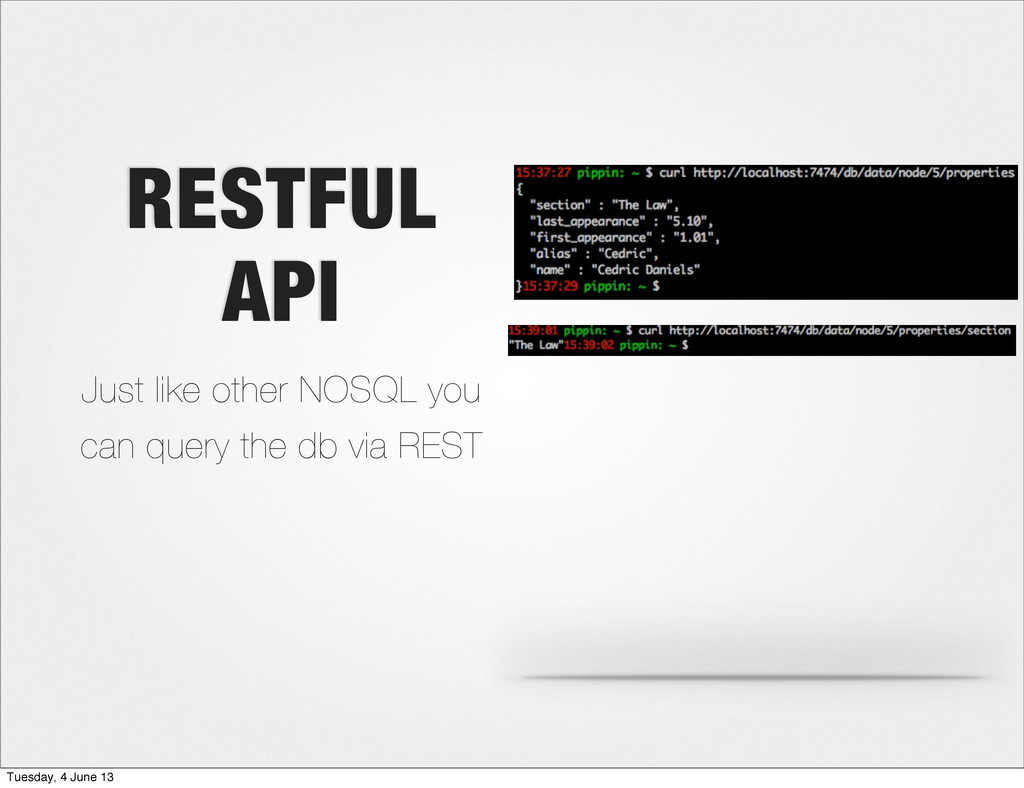 RESTFUL API Just like other NOSQL you can query...