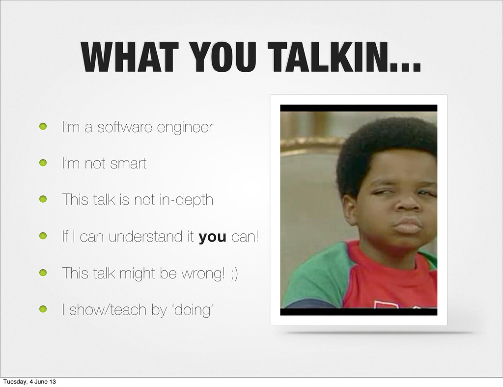 WHAT YOU TALKIN... I'm a software engineer I'm ...