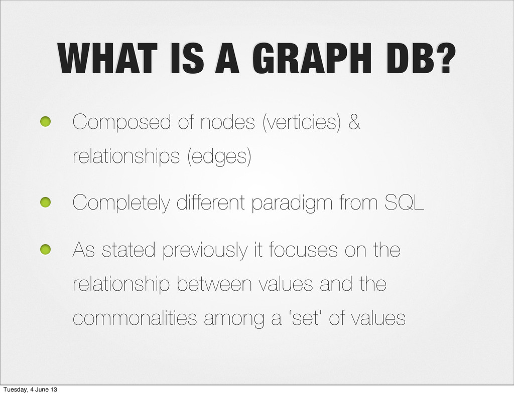WHAT IS A GRAPH DB? Composed of nodes (verticie...
