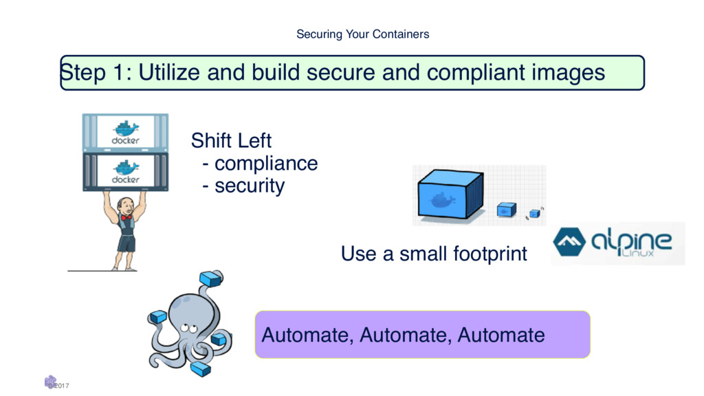 Securing Your Containers © 2017 Use a small fo...