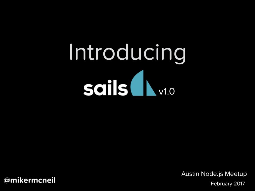 Austin Node.js Meetup February 2017 @mikermcnei...