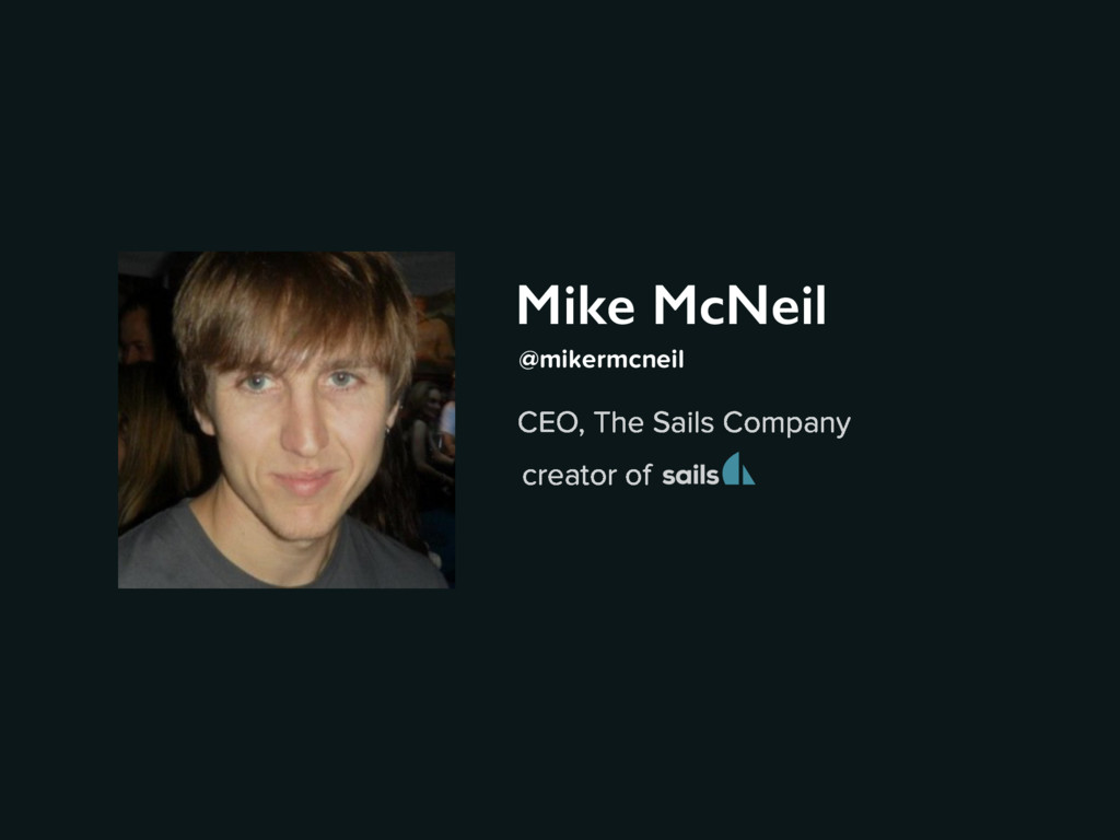 Mike McNeil CEO, The Sails Company @mikermcneil...