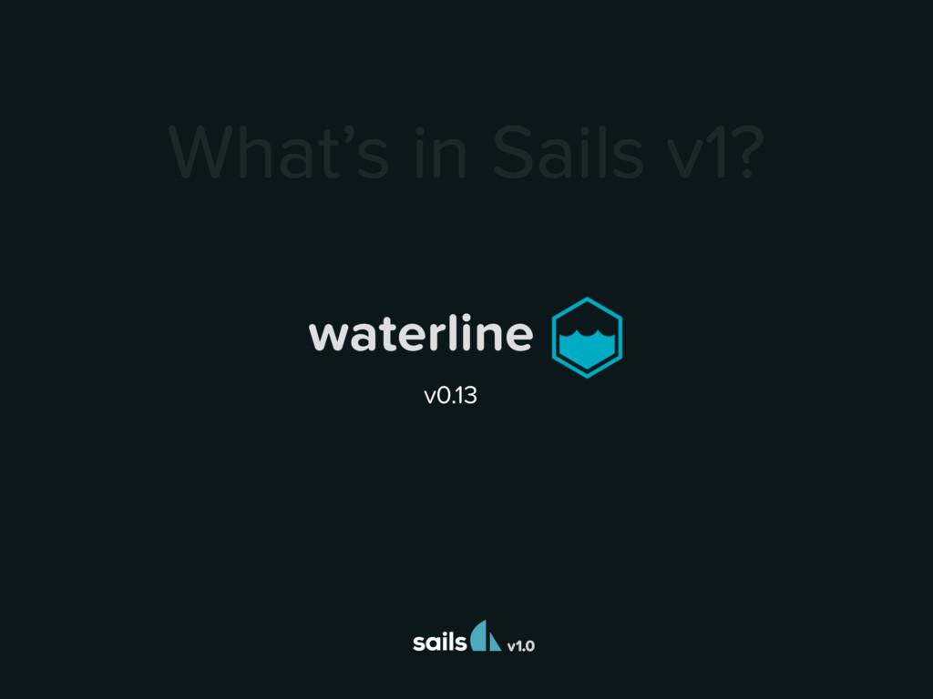 v1.0 What's in Sails v1? waterline v0.13