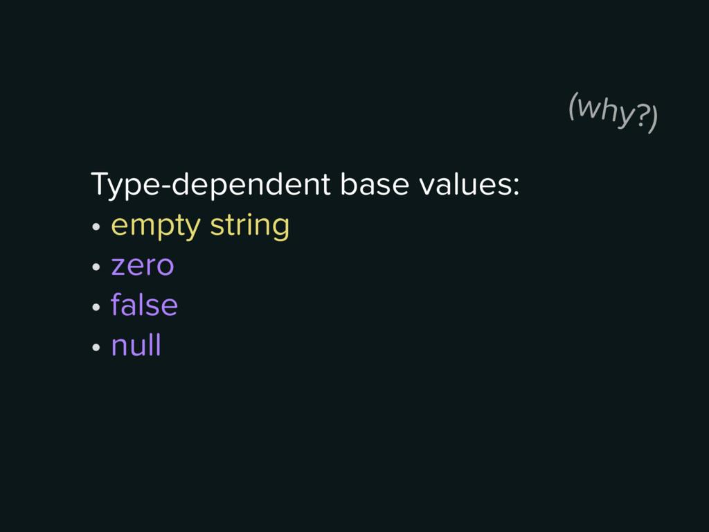 Type-dependent base values: • empty string • z...