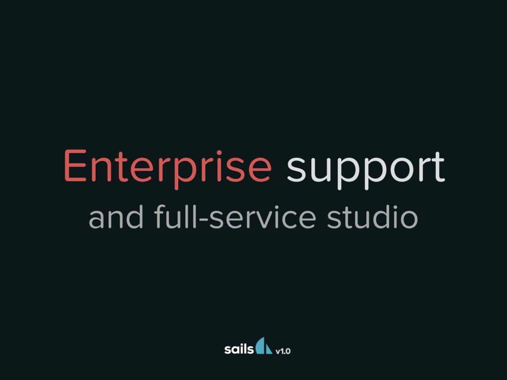 v1.0 Enterprise support and full-service studio