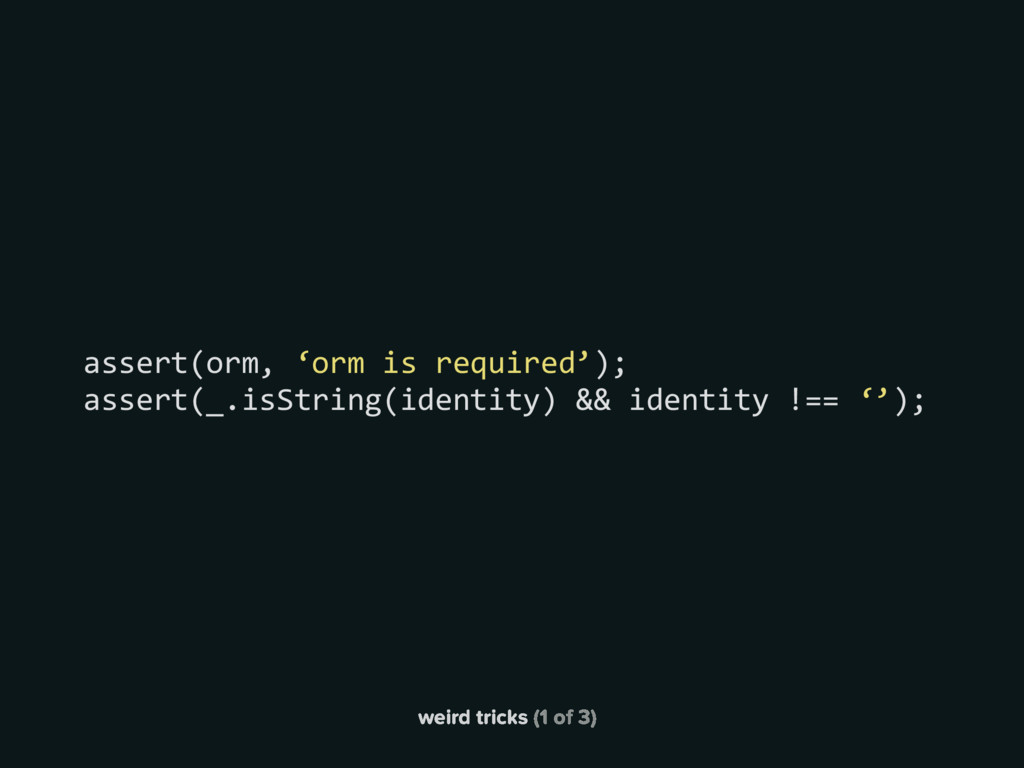 weird tricks (1 of 3) assert(orm, 'orm is requi...