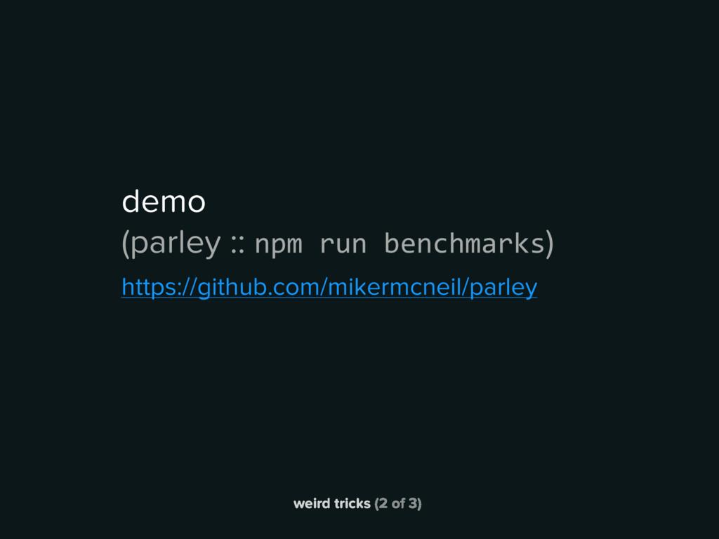 weird tricks (2 of 3) demo (parley :: npm run b...