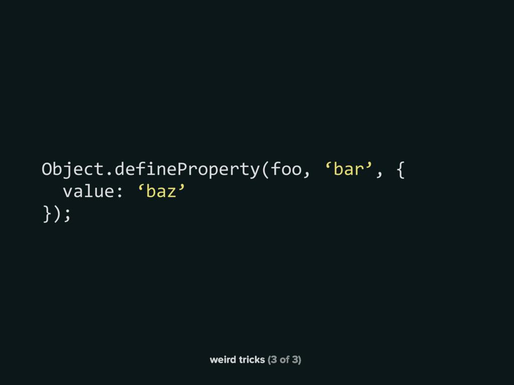 weird tricks (3 of 3) Object.defineProperty(foo...