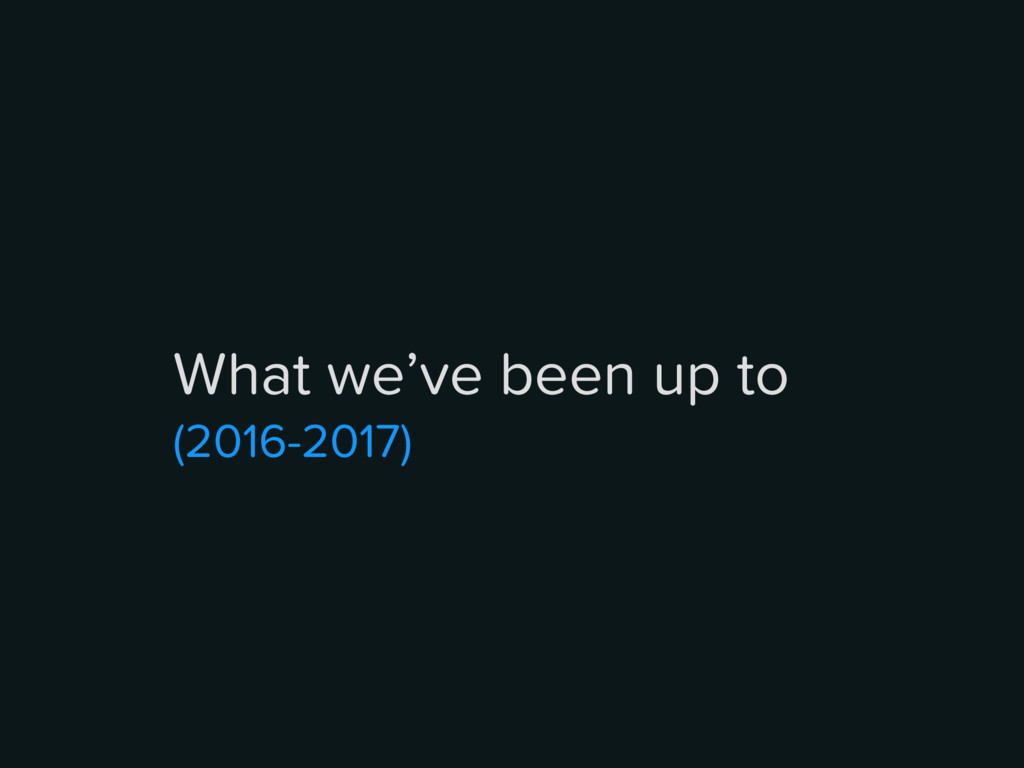 What we've been up to (2016-2017)