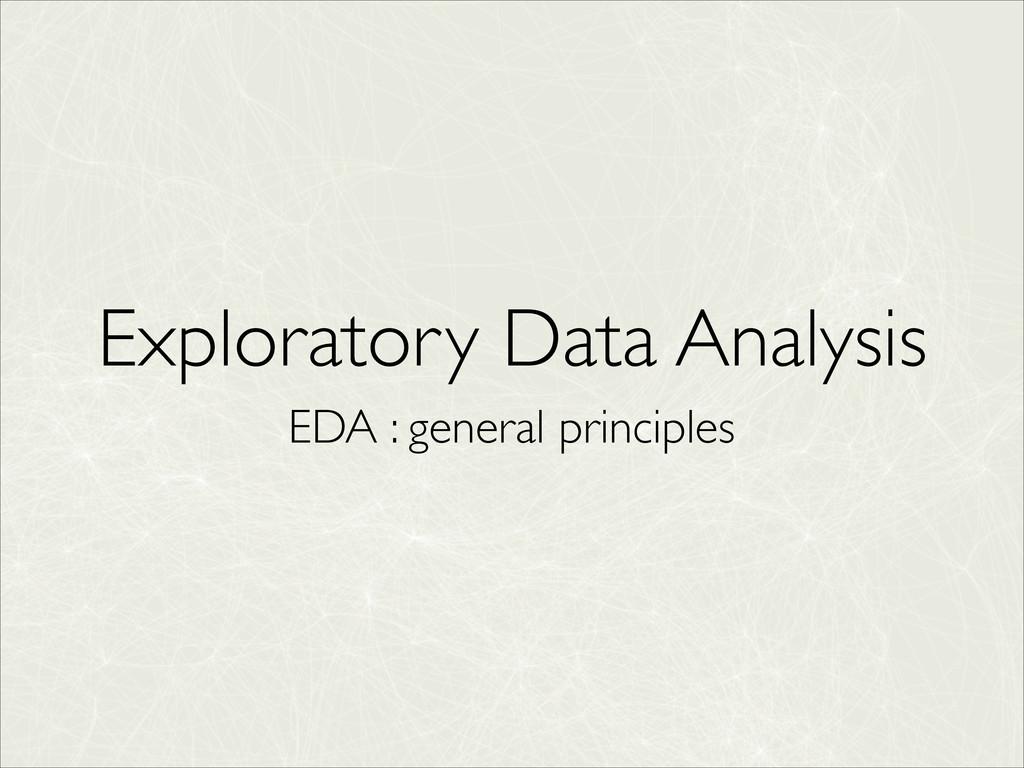 Exploratory Data Analysis EDA : general princip...