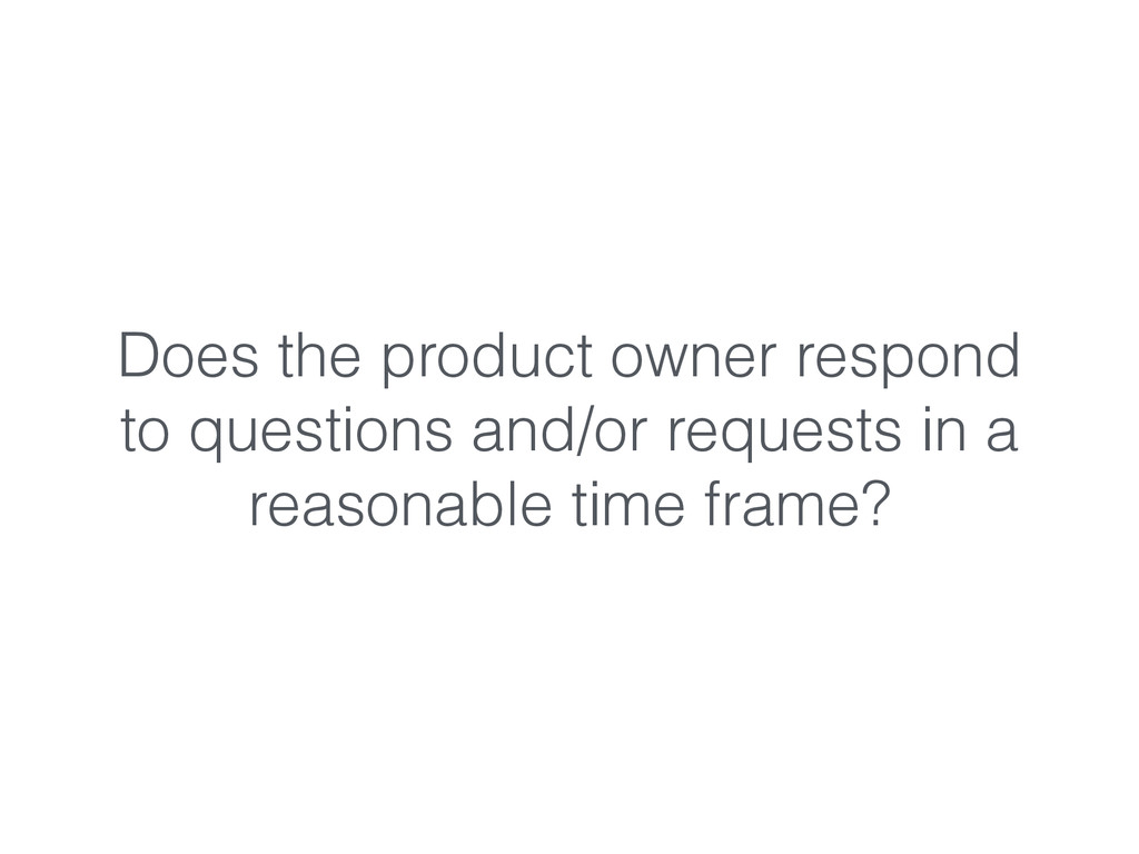Does the product owner respond to questions and...
