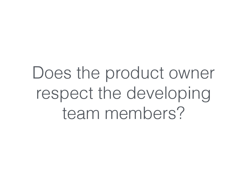 Does the product owner respect the developing t...