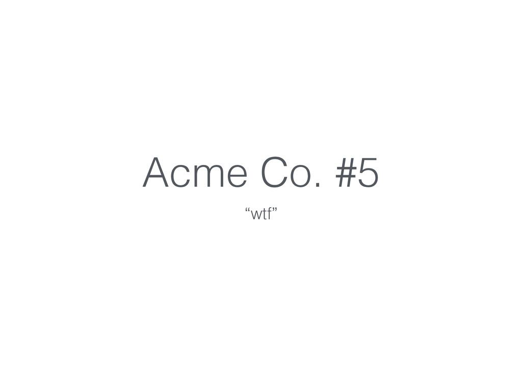 "Acme Co. #5 ""wtf"""