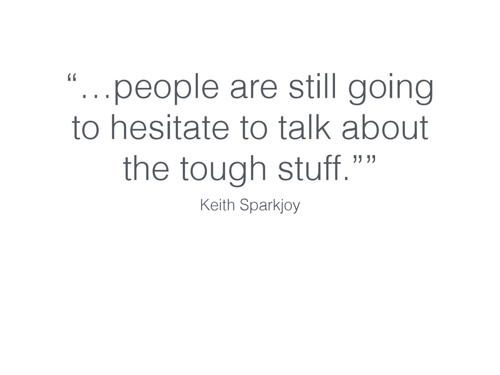 """""""…people are still going to hesitate to talk ab..."""