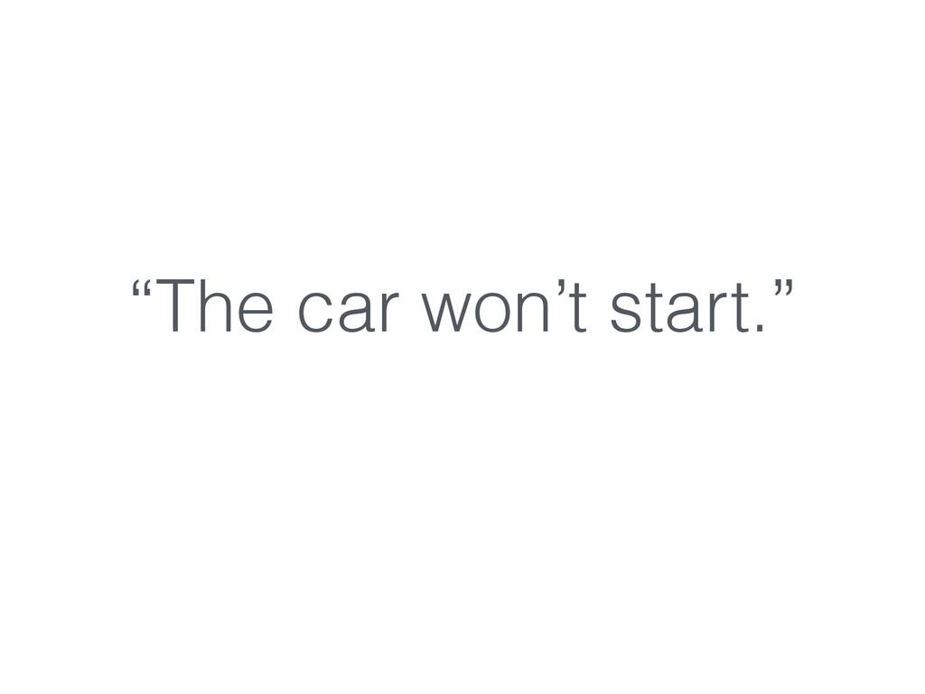 """The car won't start."""