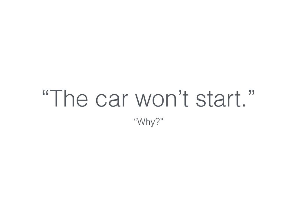 """The car won't start."" ""Why?"""