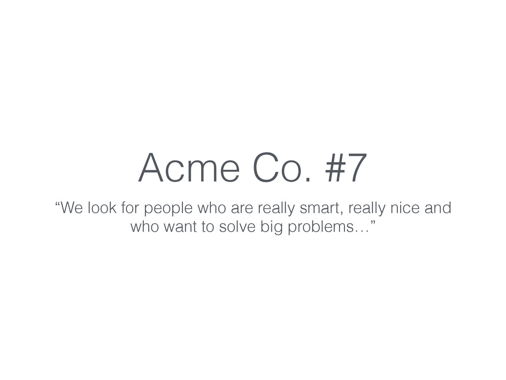 """Acme Co. #7 """"We look for people who are really ..."""